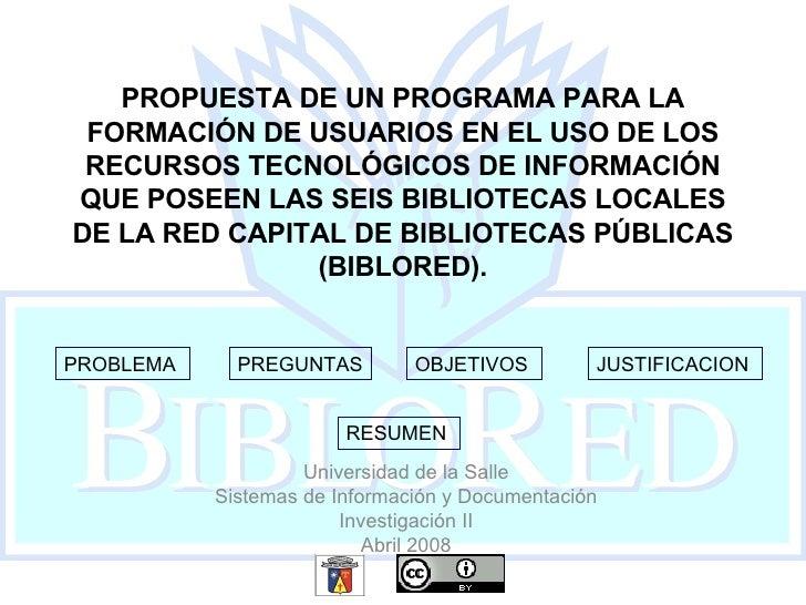 PROPUESTA DE UN PROGRAMA PARA LA FORMACIÓN DE USUARIOS EN EL USO DE LOS RECURSOS TECNOLÓGICOS DE INFORMACIÓN QUE POSEEN LA...