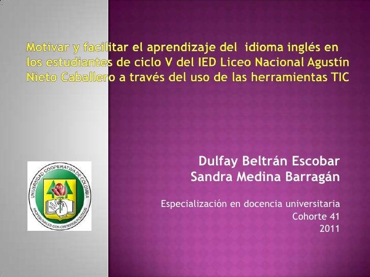 Motivar y facilitar el aprendizaje del  idioma inglés en los estudiantes de ciclo V del IED Liceo Nacional Agustín Nieto C...