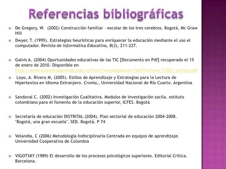 Referencias bibliográficas<br />De Gregory, W.  (2002) Construcción familiar – escolar de los tres cerebros. Bogotá, Mc Gr...