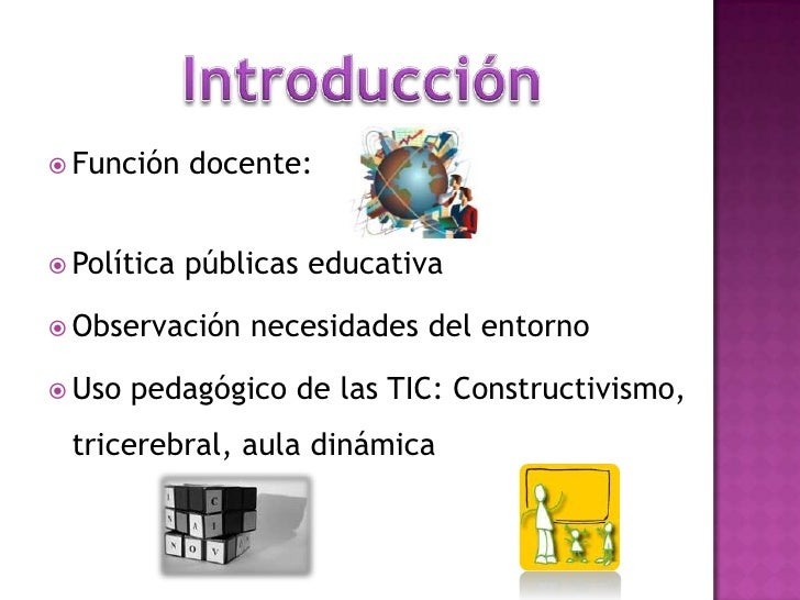 Introducción <br />Función docente:<br />Política públicas educativa  <br />Observación necesidades del entorno <br />Uso ...