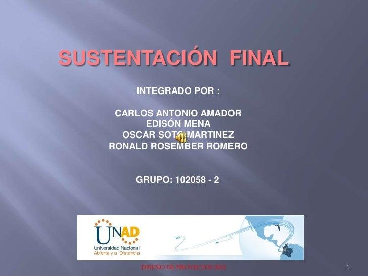 SUSTENTACIÓN FINAL       INTEGRADO POR :    CARLOS ANTONIO AMADOR         EDISÓN MENA     OSCAR SOTO MARTINEZ   RONALD ROS...