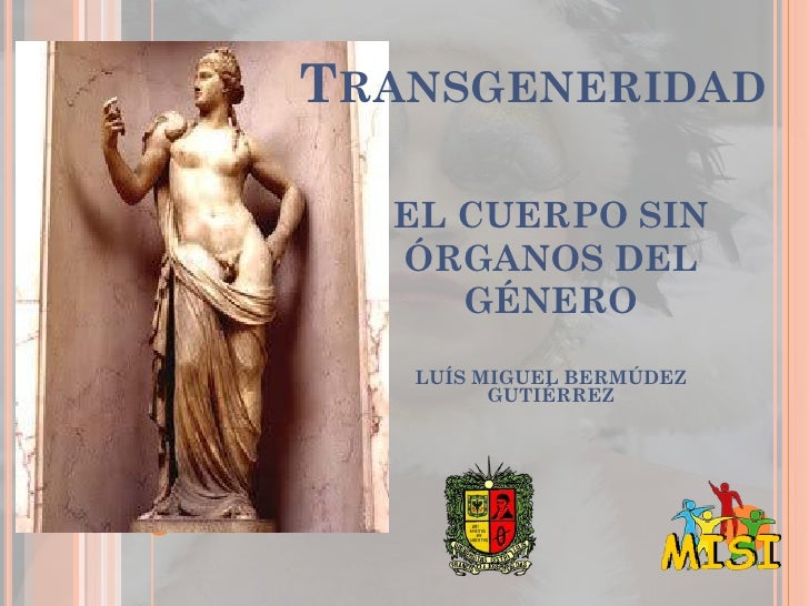 TRANSGENERIDAD  EL CUERPO SIN  ÓRGANOS DEL     GÉNERO   LUÍS MIGUEL BERMÚDEZ         GUTIÉRREZ