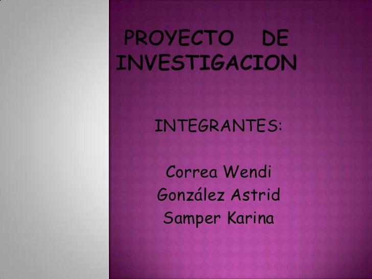 INTEGRANTES: Correa WendiGonzález Astrid Samper Karina