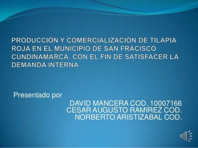 Presentado porDAVID MANCERA COD. 10007166CESAR AUGUSTO RAMIREZ COD.NORBERTO ARISTIZABAL COD.