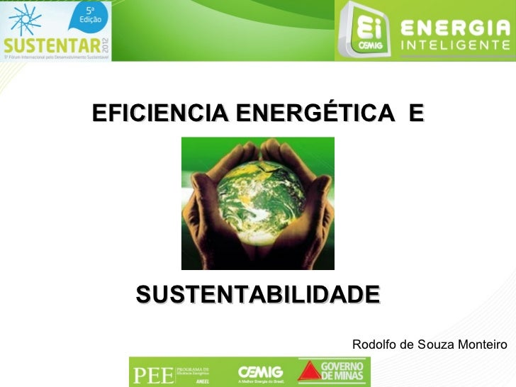 EFICIENCIA ENERGÉTICA E   SUSTENTABILIDADE                 Rodolfo de Souza Monteiro