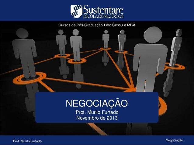 Cursos de Pós-Graduação Lato Sensu e MBA  NEGOCIAÇÃO Prof. Murilo Furtado Novembro de 2013  Prof. Murilo Furtado  Negociaç...