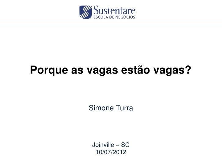 Porque as vagas estão vagas?          Simone Turra          Joinville – SC           10/07/2012