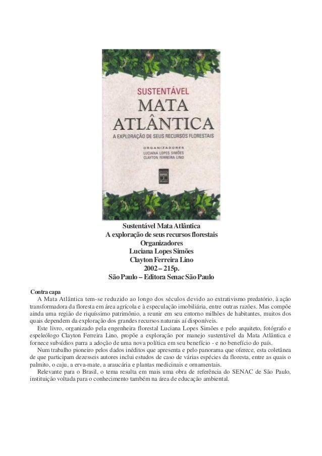 Sustentável Mata Atlântica A exploração de seus recursos florestais Organizadores Luciana Lopes Simões Clayton Ferreira Li...