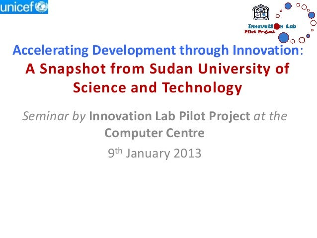Accelerating Development through Innovation: A Snapshot from Sudan University of       Science and Technology Seminar by I...