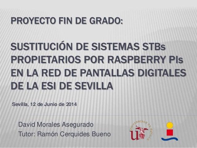 PROYECTO FIN DE GRADO: SUSTITUCIÓN DE SISTEMAS STBs PROPIETARIOS POR RASPBERRY PIs EN LA RED DE PANTALLAS DIGITALES DE LA ...