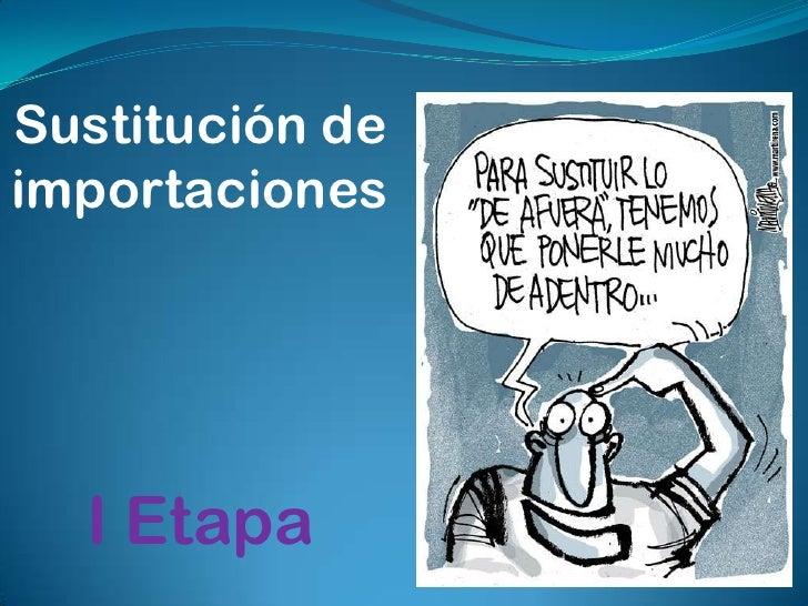 Sustitución deimportaciones  I Etapa