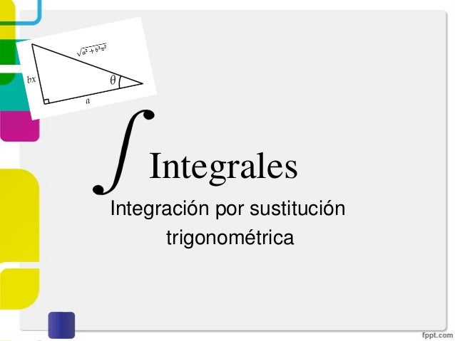 IntegralesIntegración por sustitucióntrigonométrica