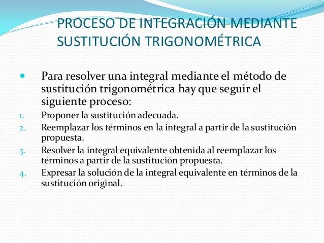 PROCESO DE INTEGRACIÓN MEDIANTESUSTITUCIÓN TRIGONOMÉTRICA Para resolver una integral mediante el método desustitución tri...