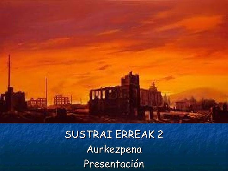 SUSTRAI ERREAK 2   Aurkezpena   Presentación