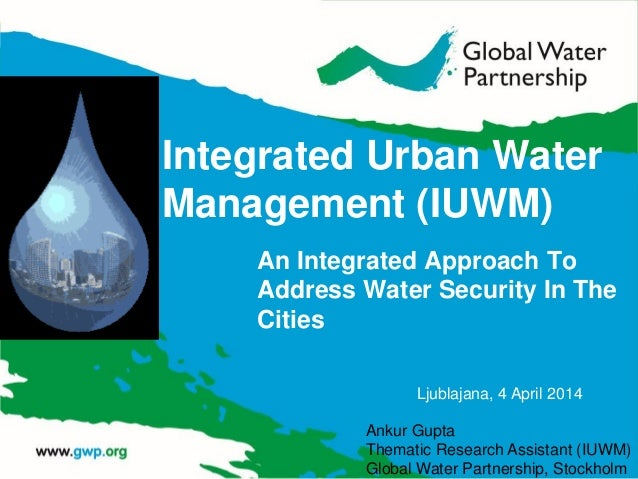 Integrated Urban Water Management (IUWM) An Integrated Approach To Address Water Security In The Cities Ankur Gupta Themat...