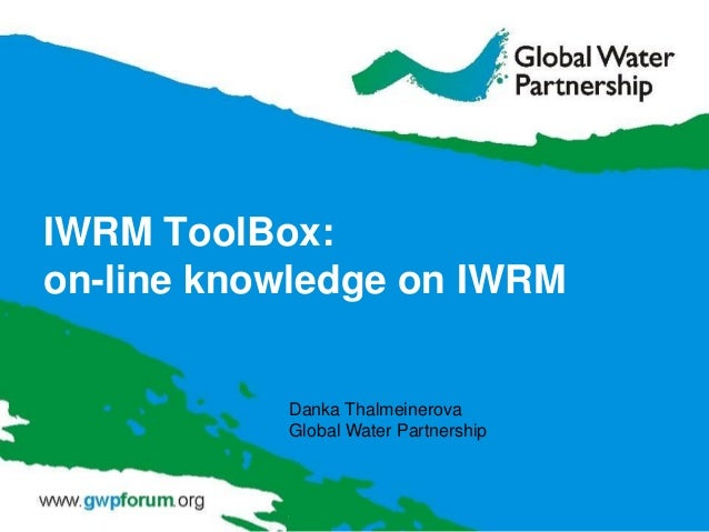 IWRM ToolBox: on-line knowledge on IWRM Danka Thalmeinerova Global Water Partnership