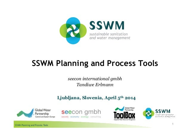 SSWM Planning and Process Tools SSWM Planning and Process Tools 1 seecon international gmbh Tandiwe Erlmann Ljubljana, Slo...
