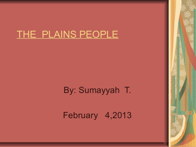 THE PLAINS PEOPLE       By: Sumayyah T.       February 4,2013