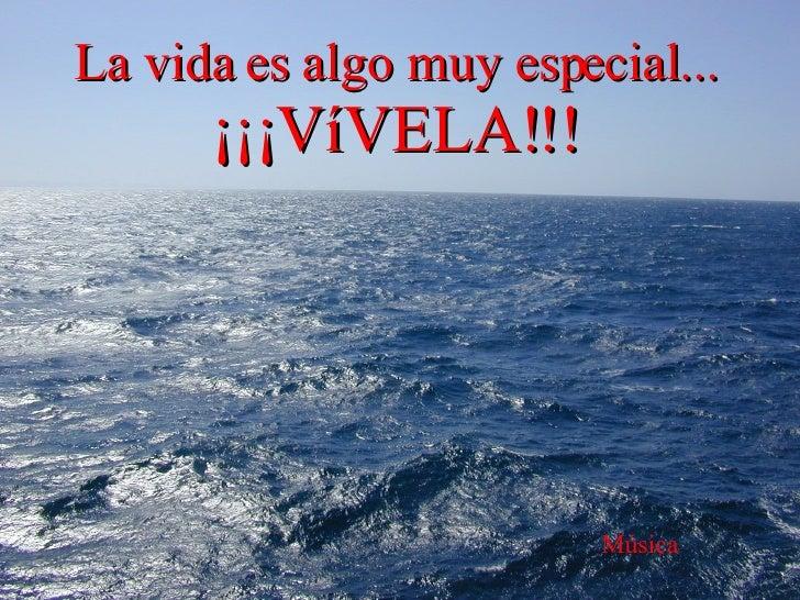 La vida es algo muy especial... ¡¡¡VíVELA!!! Música