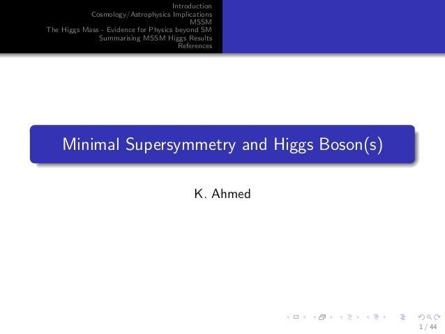 Introduction Cosmology/Astrophysics Implications MSSM The Higgs Mass - Evidence for Physics beyond SM Summarising MSSM Hig...