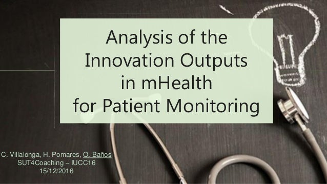 Analysis of the Innovation Outputs in mHealth for Patient Monitoring C. Villalonga, H. Pomares, O. Baños SUT4Coaching – IU...