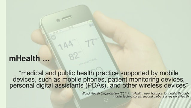 """mHealth … """"medical and public health practice supported by mobile devices, such as mobile phones, patient monitoring devic..."""