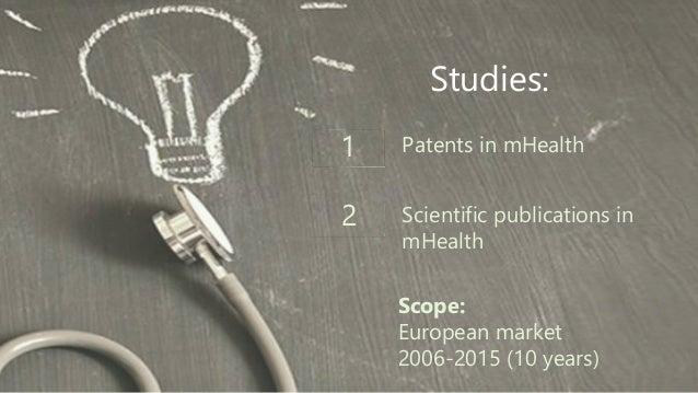 Studies: Patents in mHealth Scientific publications in mHealth 1 Scope: European market 2006-2015 (10 years) 2