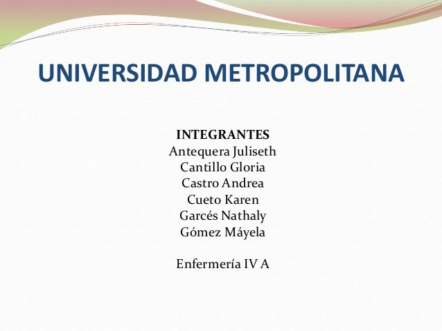 UNIVERSIDAD METROPOLITANA         INTEGRANTES        Antequera Juliseth          Cantillo Gloria          Castro Andrea   ...