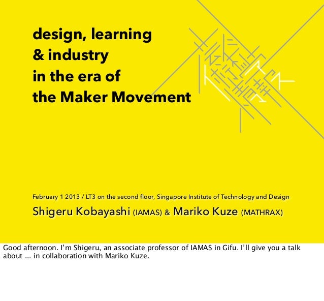 design, learning        & industry        in the era of        the Maker Movement        February 1 2013 / LT3 on the seco...