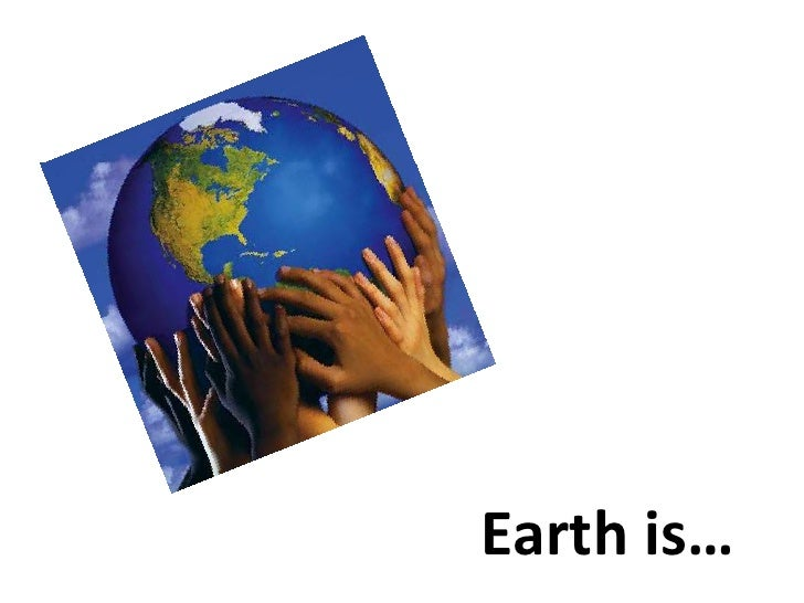 Earth is…
