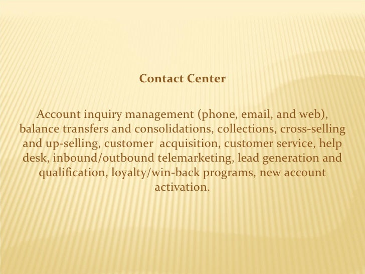 Contact Center Account inquiry management (phone, email, and web), balance transfers and consolidations, collections, cros...