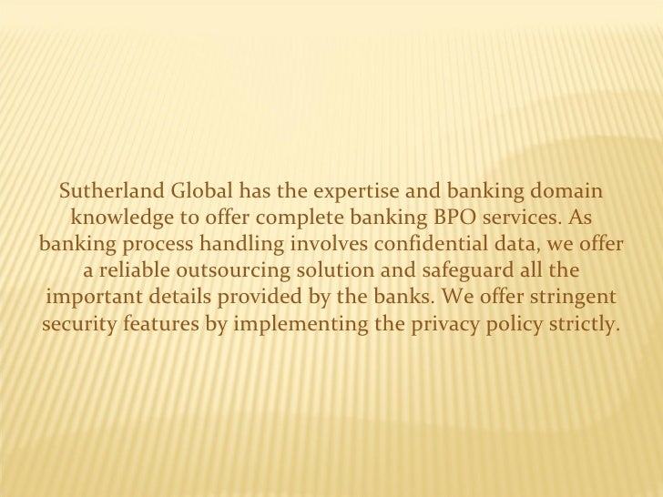 Sutherland Global has the expertise and banking domain knowledge to offer complete banking BPO services. As banking proces...