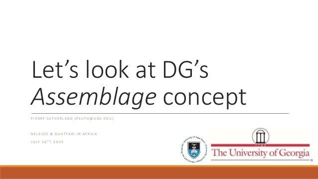 Let's look at DG's Assemblage concept P I E R R E S U T H E R L A N D ( P S U T H @ U G A . E D U ) D E L E U Z E & G U A ...