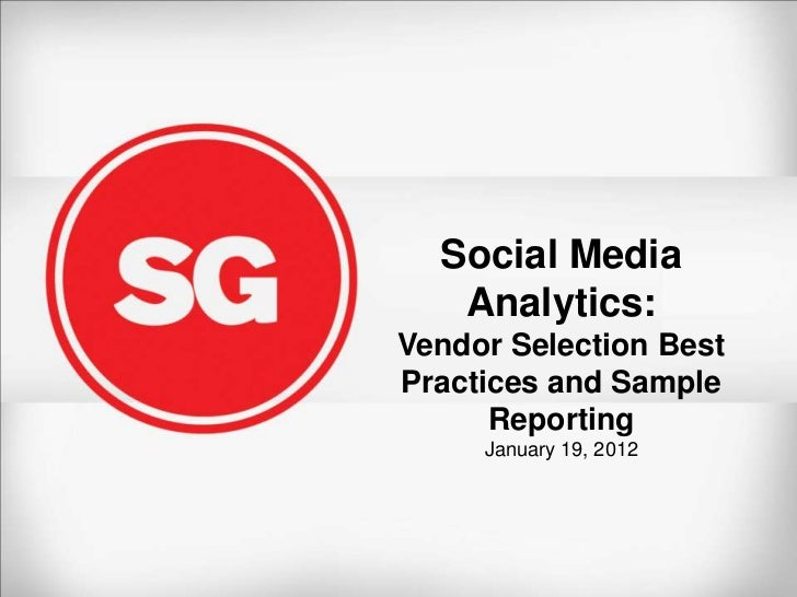 Social Media   Analytics:Vendor Selection BestPractices and Sample      Reporting     January 19, 2012