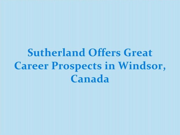 Sutherland Offers Great Career Prospects in Windsor, Canada