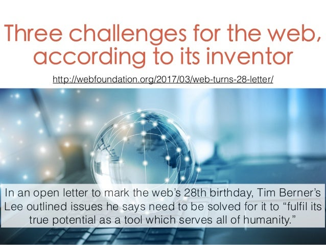 Three challenges for the web, according to its inventor http://webfoundation.org/2017/03/web-turns-28-letter/ In an open l...