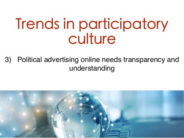3) Political advertising online needs transparency and understanding Trends in participatory culture