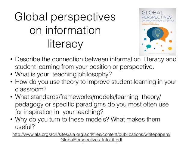 Global perspectives on information literacy http://www.ala.org/acrl/sites/ala.org.acrl/files/content/publications/whitepape...