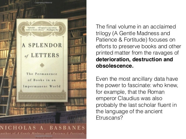 The final volume in an acclaimed trilogy (A Gentle Madness and Patience & Fortitude) focuses on efforts to preserve books a...