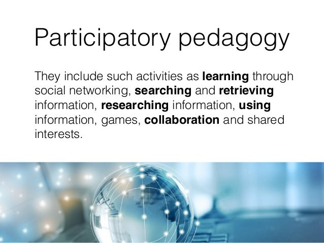 Participatory pedagogy Encouraging young people to become reflexive, or more reflexive, about their practices, behaviours an...