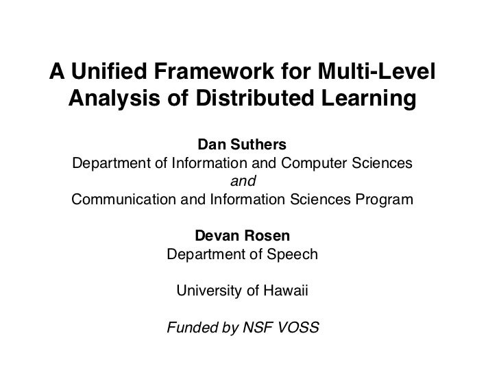 A Unified Framework for Multi-Level  Analysis of Distributed Learning                   Dan Suthers Department of Informati...