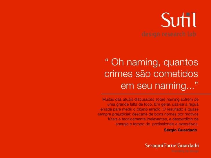 """"""" Oh naming, quantos   crimes são cometidos       em seu naming...""""  Muitas das atuais discussões sobre naming sofrem de  ..."""