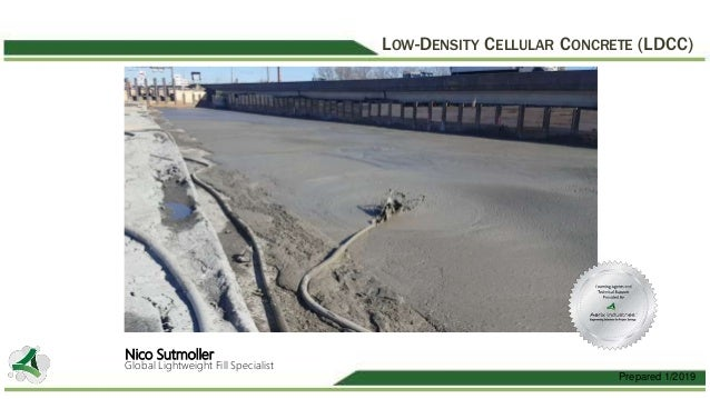Prepared 1/2019 Nico Sutmoller Global Lightweight Fill Specialist LOW-DENSITY CELLULAR CONCRETE (LDCC)