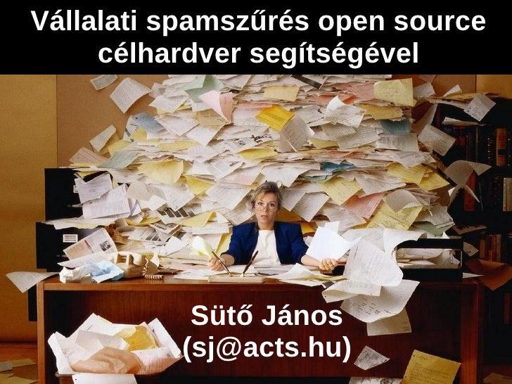 Vállalati spamszűrés open source     célhardver segítségével           Sütő János          (sj@acts.hu)