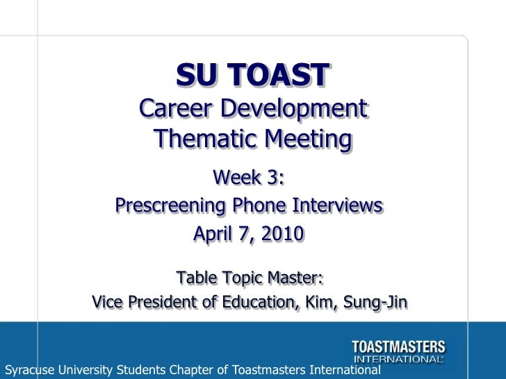 SU TOAST Career Development Thematic Meeting<br />Week 3:<br />Prescreening Phone Interviews<br />April 7, 2010<br />Table...