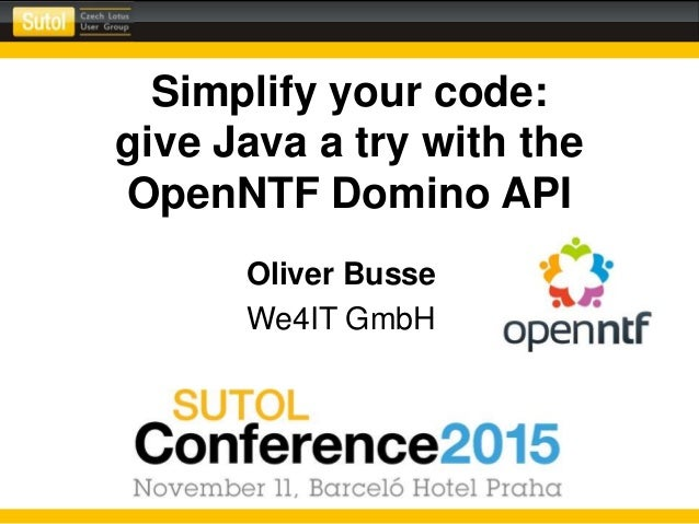 Simplify your code: give Java a try with the OpenNTF Domino API Oliver Busse We4IT GmbH