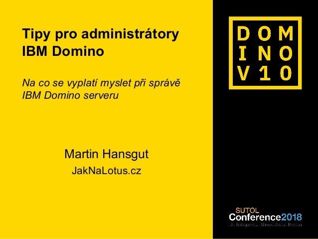 #dominoforever sberank-DLP:Public Tipy pro administrátory IBM Domino Na co se vyplatí myslet při správě IBM Domino serveru...