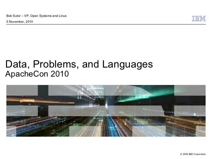 Bob Sutor – VP, Open Systems and Linux 5 November, 2010     Data, Problems, and Languages ApacheCon 2010                  ...