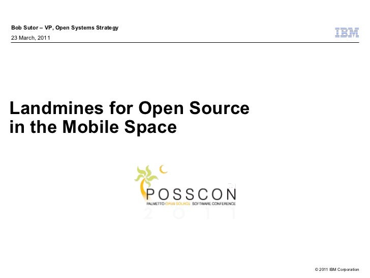 Bob Sutor – VP, Open Systems Strategy23 March, 2011Landmines for Open Sourcein the Mobile Space                           ...