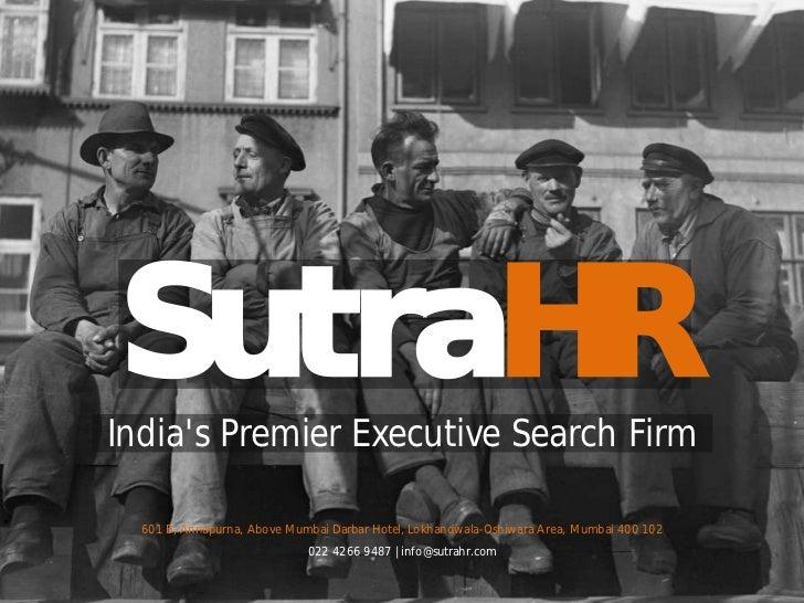 SutraHRIndias Premier Executive Search Firm  601 B, Annapurna, Above Mumbai Darbar Hotel, Lokhandwala-Oshiwara Area, Mumba...
